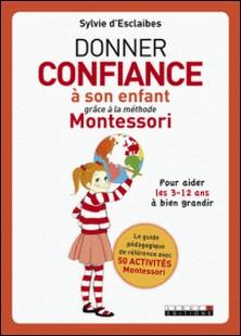 Donner confiance à son enfant grâce à la méthode Montessori-Sylvie d' Esclaibes