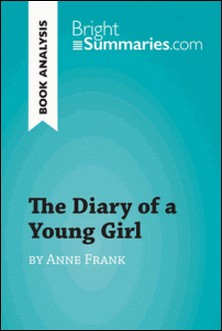 The Diary of a Young Girl by Anne Frank (Book Analysis) - Detailed Summary, Analysis and Reading Guide-Bright Summaries