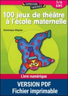100 jeux de théâtre à l'école maternelle-Dominique Mégrier