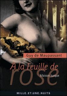 À la feuille de rose - Maison turque-Guy de Maupassant
