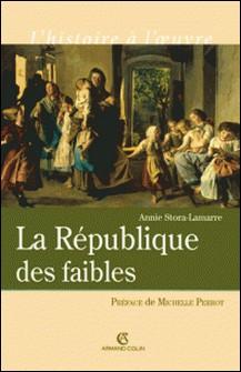 La République des faibles - Les origines intellectuelles du droit républicain 1870-1914-Annie Stora-Lamarre