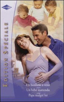 Un bonheur à venir - Un bébé inattendu - Papa malgré lui (Harlequin Edition Spéciale)-Nikki Benjamin , Marie Ferrarella , Molly Liholm
