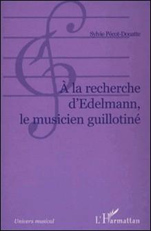 A LA RECHERCHE D'EDELMAN: LE MUSICIEN GUILLOTINE-Sylvie Pecot-douatte