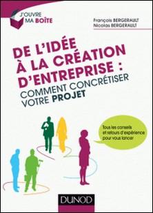 De l'idée à la création d'entreprise : comment concrétiser votre projet-François Bergerault , Nicolas Bergerault