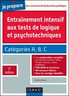Entrainement intensif aux tests de logique et psychotechniques - 2e éd. - Concours des catégories A, B et C-Christelle Boisse