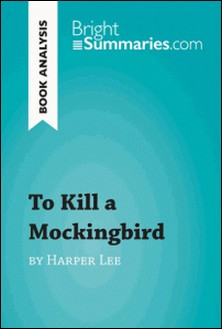 To Kill a Mockingbird by Nell Harper Lee (Book Analysis) - Detailed Summary, Analysis and Reading Guide-Bright Summaries