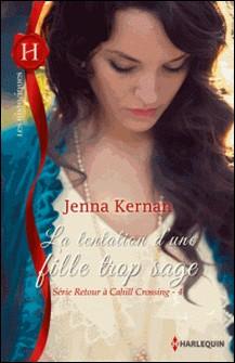 La tentation d'une fille trop sage - T4 - Série Retour à Cahill Crossing-Jenna Kernan