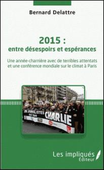 2015 : entre désespoirs et espérances - Une année-charnière avec de terribles attentats et une conférence mondiale sur le climat à Paris-Bernard Delattre