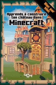 Apprends à construire ton château dans Minecraft-Stéphane Pilet