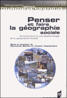 Penser et faire la géographie sociale - Contributions à une épistémologie de la géographie sociale-Raymonde Séchet , Vincent Veschambre