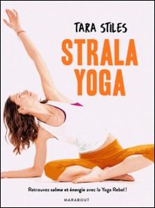 Strala yoga - Retrouvez énergie et concentration grâce à une méthode originale-Tara Stiles