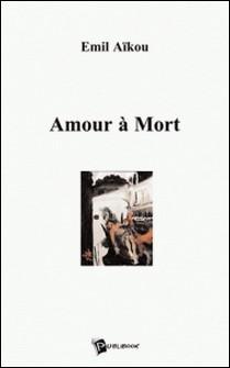 Amour à mort-Emil Aïkou