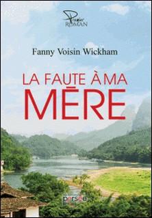 La faute à ma mère-Fanny Voisin Wickham