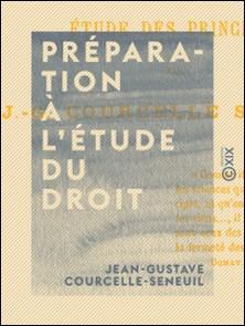 Préparation à l'étude du droit - Étude des principes-Jean-Gustave Courcelle-Seneuil