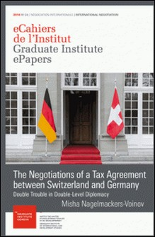 The Negotiations of a Tax Agreement between Switzerland and Germany - Double Trouble in Double-Level Diplomacy-Misha Nagelmackers-Voinov