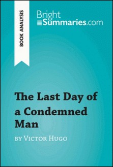 The Last Day of a Condemned Man by Victor Hugo (Book Analysis) - Detailed Summary, Analysis and Reading Guide-Bright Summaries