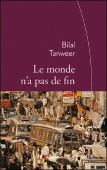 Le monde n'a pas de fin - Traduit de l'anglais (Pakistan) par Emmanuelle et Philippe Aronson-Bilal Tanweer