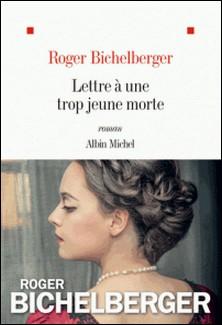 Lettre à une trop jeune morte-Roger Bichelberger