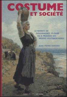 Costume et société : le monde de Douarnenez, Ploaré, vu à travers ses modes vestimentaires-Jean-Pierre Gonidec