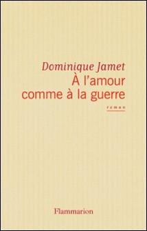 ÂA l'amour comme à la guerre-Dominique Jamet