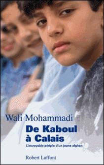 De Kaboul à Calais - L'incroyable périple d'un jeune Afghan-Wali Mohammadi