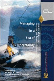 Managing in a Sea of Uncertainty - Leadership, Learning, and Resources for the High Tech Firm-Denis Couillard