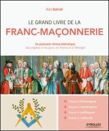 Le grand livre de la franc-maçonnerie - Un panorama chrono-thématique, des origines à nos jours, en France et à l'étranger-Alain Quéruel