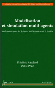 Modélisation et simulation multi-agents - Applications pour les Sciences de l'Homme et à la Société-Frédéric Amblard , Denis Phan