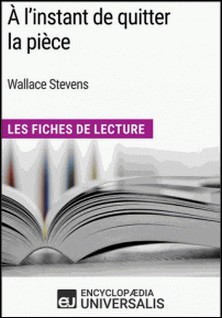 À l'instant de quitter la pièce de Wallace Stevens - Les Fiches de Lecture d'Universalis-Encyclopaedia Universalis