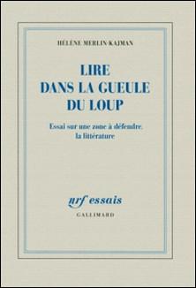 Lire dans la gueule du loup - Essai sur une zone à défendre, la littérature-Hélène Merlin-Kajman