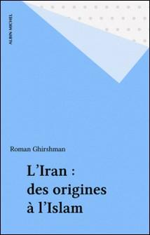 L'Iran - Des origines à l'Islam...-Ghirshman