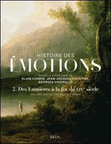 Histoire des émotions - Tome 2, Des Lumières à la fin du XIXe siècle-Alain Corbin