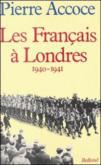 Les Français à Londres - 1940-1941-Pierre Accoce