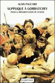Supplique à Gorbatchev - Pour la réhabilitation de Staline-Alain Paucard