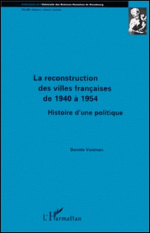 La reconstruction des villes françaises de 1940 à 1954 - Histoire d'une politique-Danièle Voldman