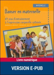 Danser en maternelle - 69 jeux d'entraînement à l'expression corporelle rythmée-Dominique Mégrier , Françoise Willson