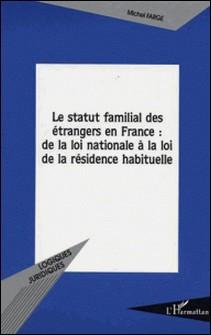 Le statut familial des étrangers en France : de la loi nationale à la loi de la résidence habituelle-Michel Farge