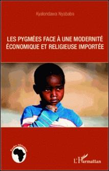 Les pygmées face à une modernité économique et religieuse importée - Les enjeux de l'inscription du christianisme dans une culture africaine de frappe écologique-Kyalondawa Nyababa