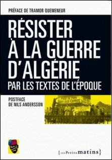 Résister à la Guerre d'Algérie - Par les textes de l'époque-Sortir du colonialisme