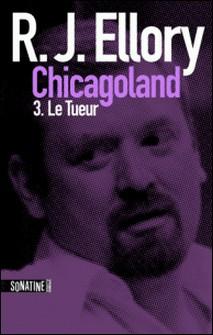 Trois jours à Chicagoland - Le tueur-Fabrice Pointeau , R.J. ELLORY