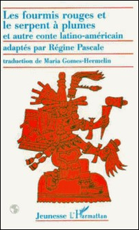 LES FOURMIS ROUGES ET LE SERPENT A PLUMES ET AUTRE CONTE LATINO-AMERICAIN. Edition bilingue français-espagnol-Régine Pascale