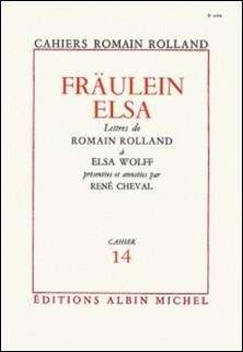 Fraülein Elsa - Lettres de Romain Rolland à Elsa Wolff, cahier nº14-Romain Rolland , Romain Rolland