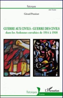 Guerre aux civils - guerre des civils dans les Ardennes envahies de 1914 à 1918-Gérard Ponsinet