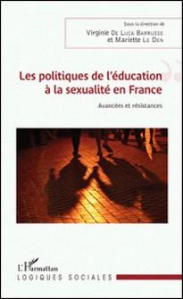 Les politiques de l'éducation à la sexualité en France - Avancées et résistances-Virginie De Luca Barrusse , Mariette Le Den