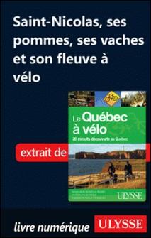 Le Québec à vélo - Saint-Nicolas, ses pommes, ses vaches et son fleuve à vélo-Anne-Marie Grandtner , Francine Saint-Laurent