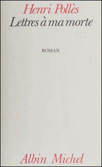 Lettres à ma morte-Henri Pollès