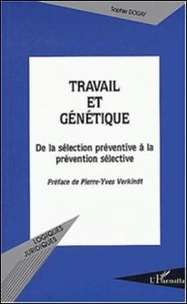 Travail et génétique : de la sélection préventive à la prévention sélective-Sophie Douay