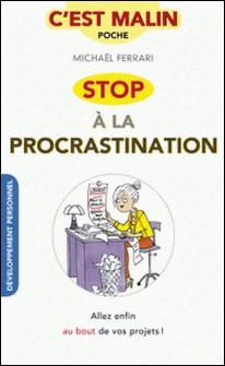 Stop à la proscratination, c'est malin - Allez enfin au bout de vos projets !-Michael Ferrari