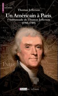 Un Américain à Paris, l'Ambassade de Thomas Jefferson (1785-1789) - Un témoignage historique précieux-Thomas Jefferson , Claire Deney