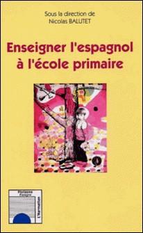 Enseigner l'espagnol à l'école primaire-Nicolas Balutet